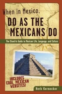 Ebook in inglese When in Mexico, Do as the Mexicans Do Kernecker, Herb