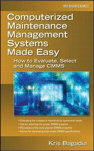 Computerized Maintenance Management Systems Made Easy: How to Evaluate, Select, and Manage CMMS - Kishan Bagadia - cover