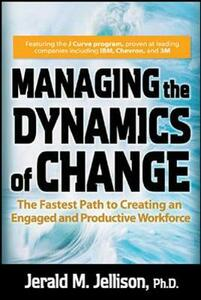 Managing the Dynamics of Change: The Fastest Path to Creating an Engaged and Productive Workplace - Jerald M Jellison - cover