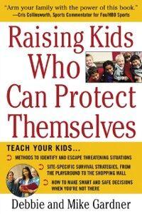 Ebook in inglese Raising Kids Who Can Protect Themselves Gardner, Debbie , Gardner, Mike