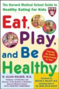 Ebook in inglese Eat, Play, and Be Healthy (A Harvard Medical School Book) Walker, W. Allan