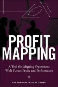 Profit Mapping: A Tool for Aligning Operations with Future Profit and Performance - Anil Menawat,Adam Garfein - cover