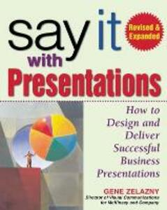Say It with Presentations, Second Edition, Revised & Expanded - Gene Zelazny - cover