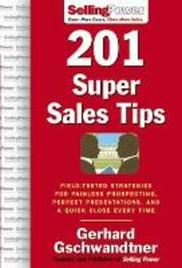 201 Super Sales Tips: Field-Tested Strategies for Painless Prospecting, Perfect Presentations, and a Quick Close Every Time - Gerhard Gschwandtner - cover