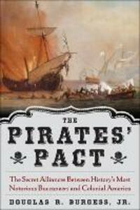 The Pirates' Pact: The Secret Alliances Between History's Most Notorious Buccaneers and Colonial America - Douglas R. Burgess - cover