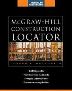 McGraw-Hill Construction Locator (McGraw-Hill Construction Series): Building Codes, Construction Standards, Project Specifications, and Government Regulations - Joseph A. MacDonald - cover