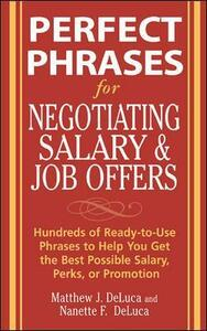 Perfect Phrases for Negotiating Salary and Job Offers: Hundreds of Ready-to-Use Phrases to Help You Get the Best Possible Salary, Perks or Promotion - Matthew J. DeLuca,Nanette F. DeLuca - cover