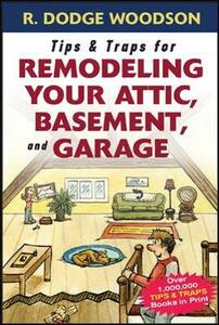 Tips & Traps for Remodeling Your Attic, Basement, and Garage - Roger Woodson - cover