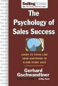 The Psychology of Sales Success: Learn to Think Like Your Customer to Clove Every Sale - Gerhard Gschwandtner - cover