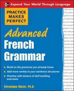 Practice Makes Perfect: Advanced French Grammar: All You Need to Know For Better Communication - Veronique Mazet - cover