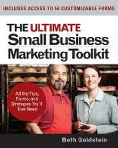 The Ultimate Small Business Marketing Toolkit: All the Tips, Forms, and Strategies You'll Ever Need! - Beth G. Goldstein - cover
