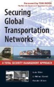 Securing Global Transportation Networks: A Total Security Management Approach - Luke Ritter,J. Michael Barrett,Rosalyn Wilson - cover