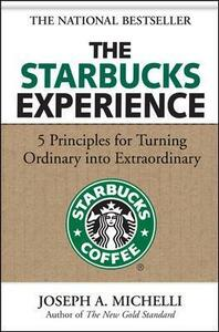 The Starbucks Experience: 5 Principles for Turning Ordinary Into Extraordinary - Joseph Michelli - cover