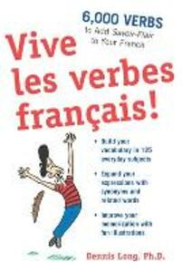Vive les verbes francais!: 6,000 Verbs to Add Savoir-Flair to your French - Dennis M. Long - cover