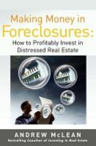 Making Money in Foreclosures: How to Invest Profitably in Distressed Real Estate - Andrew James McLean - cover