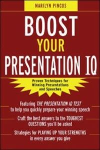 Ebook in inglese Boost Your Presentation IQ: Proven Techniques for Winning Presentations and Speeches Pincus, Marilyn