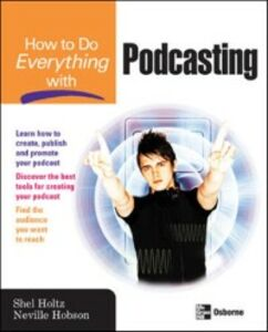 Ebook in inglese How to Do Everything with Podcasting Hobson, Neville , Holtz, Shel