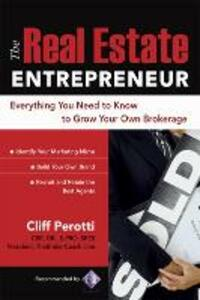 The Real Estate Entrepreneur: Everything You Need to Know to Grow Your Own Brokerage - Clifford Perotti - cover
