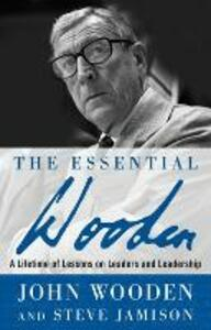The Essential Wooden: A Lifetime of Lessons on Leaders and Leadership - John Wooden,Steve Jamison - cover