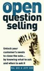 OPEN-Question Selling: Unlock Your Customer's Needs to Close the Sale... by Knowing What to Ask and When to Ask It - Jeff Gee,Val Gee - cover