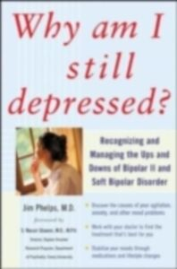 Foto Cover di Why Am I Still Depressed? Recognizing and Managing the Ups and Downs of Bipolar II and Soft Bipolar Disorder, Ebook inglese di Jim Phelps, edito da McGraw-Hill Education