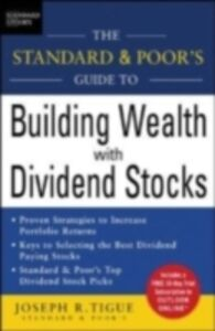 Ebook in inglese Standard & Poor's Guide to Building Wealth with Dividend Stocks Tigue, Joseph