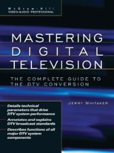 Foto Cover di Mastering Digital Television: The Complete Guide to the DTV Conversion, Ebook inglese di Jerry C. Whitaker, edito da McGraw-Hill Education