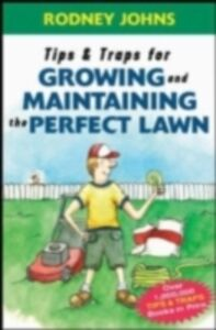 Foto Cover di Tips & Traps for Growing and Maintaining the Perfect Lawn, Ebook inglese di Rodney Johns, edito da McGraw-Hill Education
