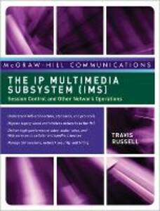 The IP Multimedia Subsystem (IMS): Session Control and Other Network Operations - Travis Russell - cover