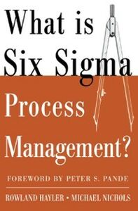 Ebook in inglese What is Six Sigma Process Management? Hayler, Rowland , Nichols, Michael