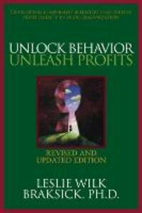 Unlock Behavior, Unleash Profits: Developing Leadership Behavior That Drives Profitability in Your Organization - Leslie Wilk Braksick - cover