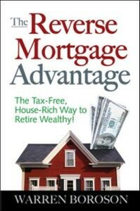 Ebook in inglese Reverse Mortgage Advantage: The Tax-Free, House Rich Way to Retire Wealthy! Boroson, Warren