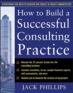 Foto Cover di How to Build a Successful Consulting Practice, Ebook inglese di Jack Phillips, edito da McGraw-Hill Education