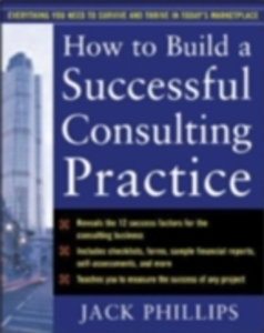 Ebook in inglese How to Build a Successful Consulting Practice Phillips, Jack