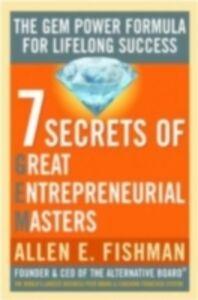 Ebook in inglese Seven Secrets of Great Entrepreneurial Masters: The GEM Power Formula For Lifelong Success Fishman, Allen