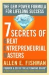 Seven Secrets of Great Entrepreneurial Masters: The GEM Power Formula For Lifelong Success