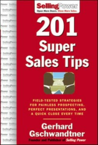 Ebook in inglese 201 Super Sales Tips: Field-Tested Strategies for Painless Prospecting, Perfect Presentations, and a Quick Close Every Time Gschwandtner, Gerhard
