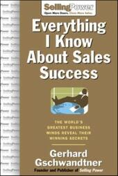 Everything I Know About Sales Success: The World's Greatest Business Minds Reveal Their Formulas for Winning the Hearts and Minds