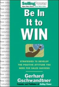 Ebook in inglese Be In It to Win: Strategies to Develop the Positive Attitude You Need for Sales Success Gschwandtner, Gerhard
