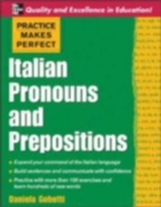 Foto Cover di Practice Makes Perfect: Italian Pronouns and Prepositions, Ebook inglese di Daniela Gobetti, edito da McGraw-Hill Education