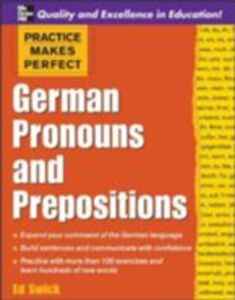 Ebook in inglese Practice Makes Perfect: German Pronouns and Prepositions Swick, Ed