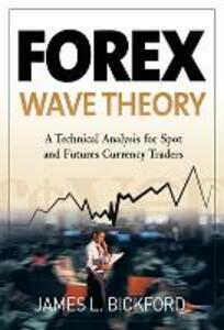 Forex Wave Theory: A Technical Analysis for Spot and Futures Curency Traders - James L. Bickford - cover