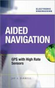 Aided Navigation: GPS with High Rate Sensors - Jay A. Farrell - cover