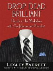 Drop Dead Brilliant: Dazzle in the Workplace with Confidence and Panache! - Lesley Everett - cover