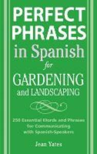 Perfect Phrases in Spanish for Gardening and Landscaping: 500 + Essential Words and Phrases for Communicating with Spanish-Speakers - Jean Yates - cover