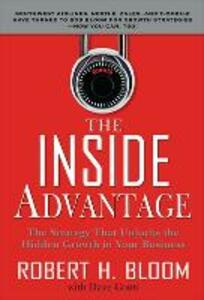 The Inside Advantage: The Strategy that Unlocks the Hidden Growth in Your Business - Robert H. Bloom,Dave Conti - cover