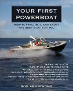 Your First Powerboat: How to Find, Buy, and Enjoy the Best Boat for You - Robert J. Armstrong - cover
