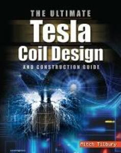 The ULTIMATE Tesla Coil Design and Construction Guide - Mitch Tilbury - cover
