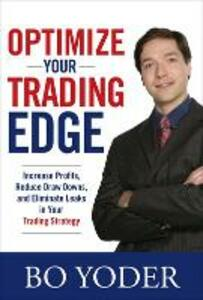 Optimize Your Trading Edge: Increase Profits, Reduce Draw-Downs, and Eliminate Leaks in Your Trading Strategy - Bo Yoder - cover