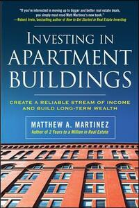 Investing in Apartment Buildings: Create a Reliable Stream of Income and Build Long-Term Wealth - Matthew Martinez - cover
